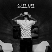 Housebroken Man — Quiet Life
