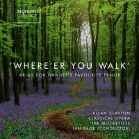 'Where'er You Walk': Arias For Handel's Favourite Tenor — Георг Фридрих Гендель, Various Composers, Ian Page, Уильям Бойс, Thomas Arne, Allan Clayton, John Christopher Smith, Classical Opera / The Mozartists
