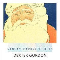 Santas Favorite Hits — Dexter Gordon, Dexter Gordon Quintet, Dexter Gordon Quartet, Dexter Gordon & Wardell Gray