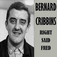 Right Said Fred — Bernard Cribbins