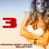 Private Deep House Selection, 3 — сборник