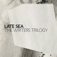 The Writers Trilogy — Late Sea