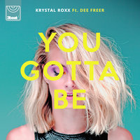 You Gotta Be — Dee Freer, Krystal Roxx