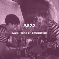 Daughters of Daughters — ARXX