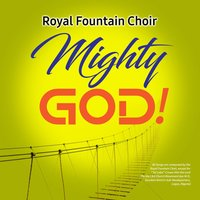 Mighty God! — Royal Fountain Choir