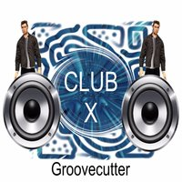 Club X — Groovecutter