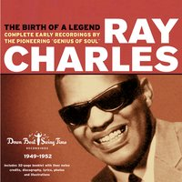 The Birth of a Legend: 1949-1952 Complete Down Beat - Swing Time Recordings — Ray Charles