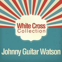 White Cross Collection — Johnny Guitar Watson, Johnny Watson Guitar