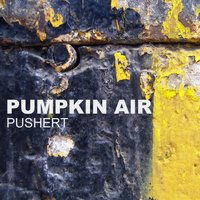 Pushert — Pumpkin Air