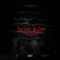 I'm Not Ready to Die — Manos Ree