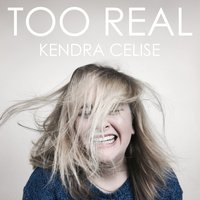 Too Real — Kendra Celise