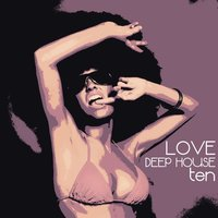Love Deep House, Ten — сборник