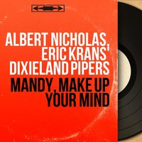 Mandy, Make Up Your Mind — Albert Nicholas, Eric Krans' Dixieland Pipers