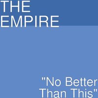 No Better Than This — The Empire