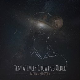 Tentatively Growing Older — Lachlan Scotford