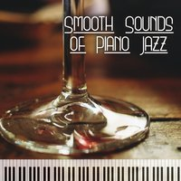 Smooth Sounds of Piano Jazz – Relaxing Piano Music, Jazz Sounds to Rest, Coffee Time, Chilled Jazz — New York Jazz Lounge