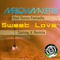 Sweet Love - Sanny X Remix — Mellow Makers