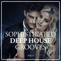 Sophisticated Deep House Grooves, Vol. 5 — сборник