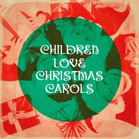 Children Love Christmas Carols — Songs For Children, Christmas Kids, Really Fun Kids Songs