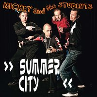 Summer City — Mickey And The Students