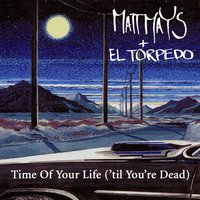 Time Of Your Life ('til Your Dead) — Matt Mays