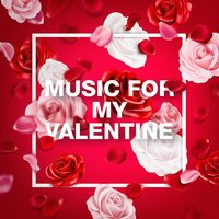 Music For My Valentine — Valentine's Day, Love Story, Love Songs Piano Songs