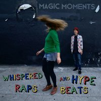 Whispered Raps and Hype Beats — Magic Moments