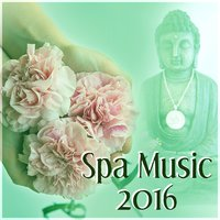 Spa Music 2016 – Gentle Backround Music for Spa & Wellness, Soothing Sounds for Massage, New Age Music — Spa