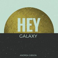 HEY GALAXY — Andrea Gibson