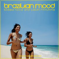 Brazilian Mood (Bossa Nova and Latin Rhythms) — сборник