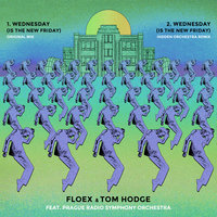 Wednesday (Is The New Friday) + Remix — Tom Hodge, Prague Radio Symphony Orchestra, Floex, Floex & Tom Hodge
