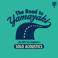 The Road To Yamazaki-The Best For Beginners- Solo Acoustics — Masayoshi Yamazaki