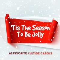 'Tis the Season to Be Jolly - 40 Favorite Yultide Carols — The Galway Christmas Singers