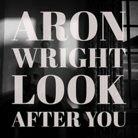 Look After You — Aron Wright