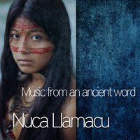 Nuca Llamacu - Music From An Ancient Word — Tiempos antiguos