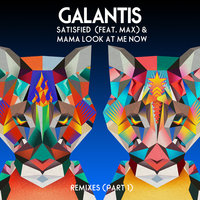 Satisfied / Mama Look At Me Now — Galantis, Max