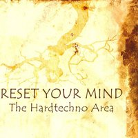 Reset Your Mind - The Hardtechno Area — сборник