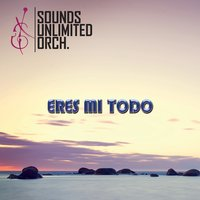 Eres Mi Todo — Sounds Unlimited Orchestra, Omar Loera