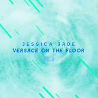 Versace on the Floor — Jessica Jade