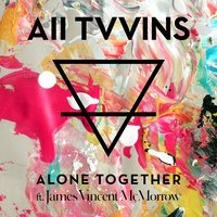Alone Together — All Tvvins, James Vincent McMorrow