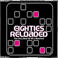Eighties Reloaded - The Very Best of 80s Remixed — сборник