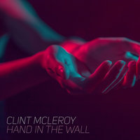 Hand in the Wall — Clint McLeroy