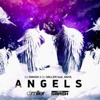 Angels — Smash, DJ Miller, Anya, DJ Smash, DJ Miller