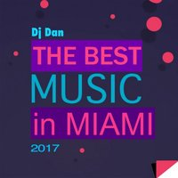 The Best Music in Miami — DJ Dan