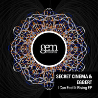 I Can Feel It Rising EP — Secret Cinema, Egbert