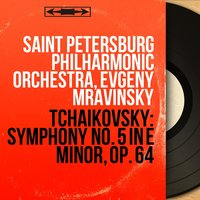 Tchaikovsky: Symphony No. 5 in E Minor, Op. 64 — Saint Petersburg Philharmonic Orchestra, Евгений Александрович Мравинский, Пётр Ильич Чайковский