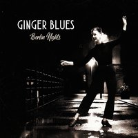 Berlin Nights — Ginger Blues