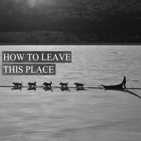 How to Leave This Place — Diag