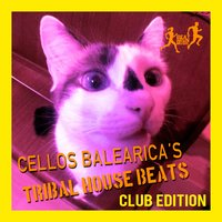 Cellos Balearica'S Tribal House Beats — Cellos Balearica