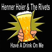Have a Drink on Me — Henner Hoier & The Rivets